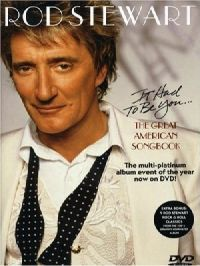 Cover Rod Stewart - It Had To Be You... - The Great American Songbook [DVD]